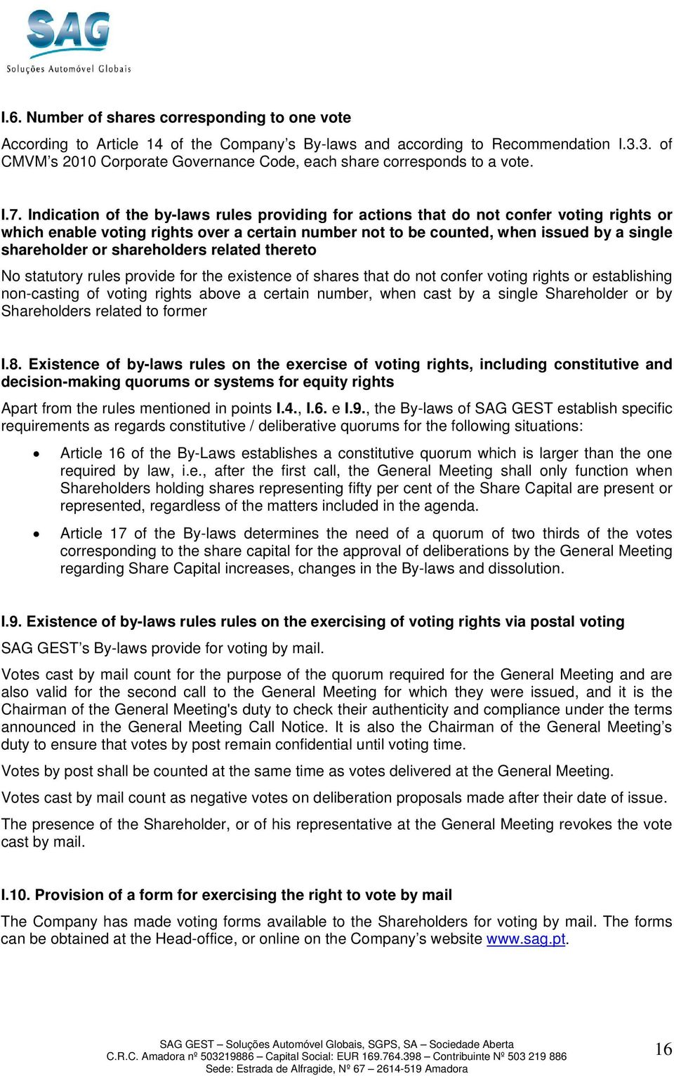 Indication of the by-laws rules providing for actions that do not confer voting rights or which enable voting rights over a certain number not to be counted, when issued by a single shareholder or