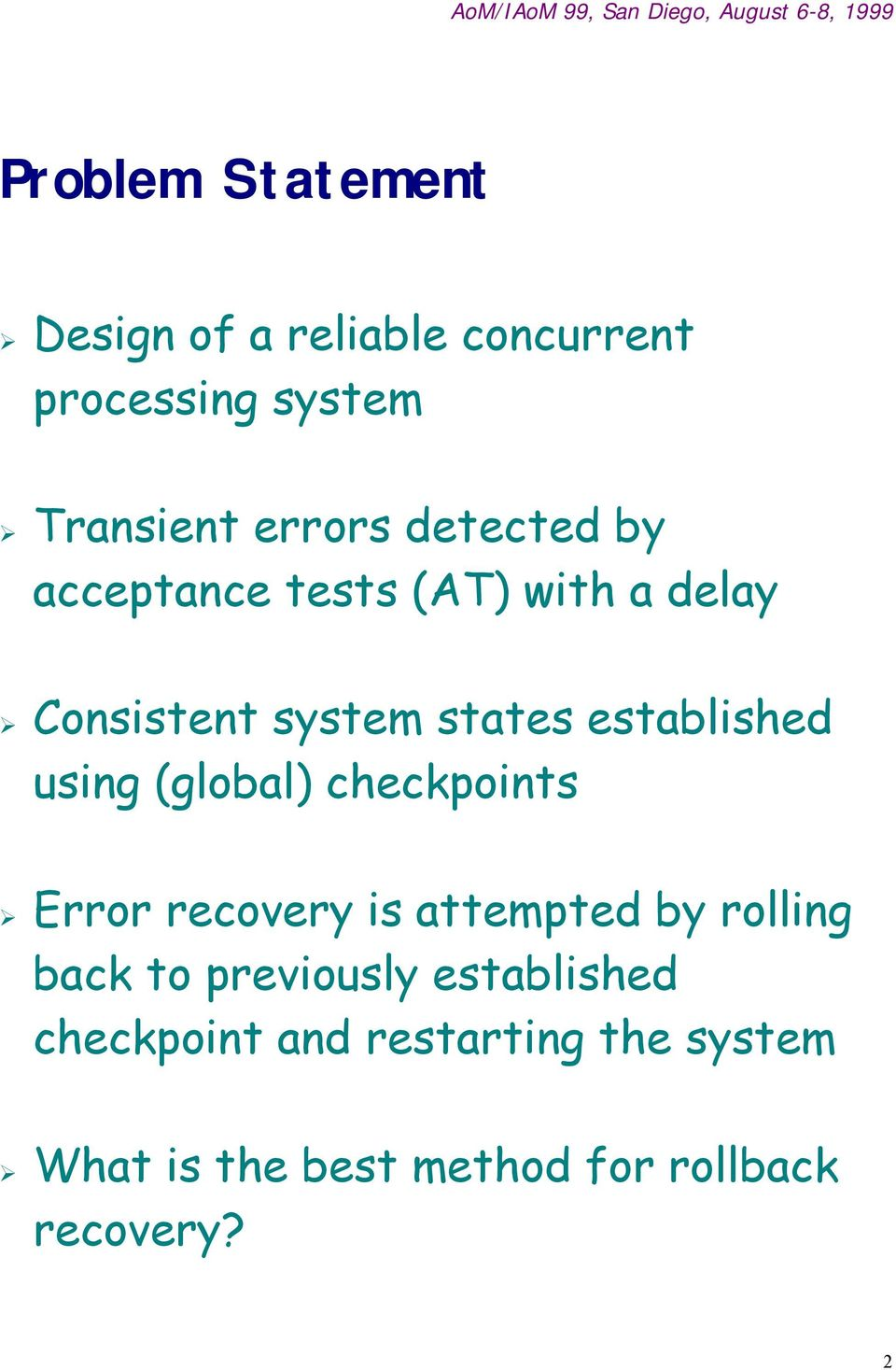 using (global) checkpoints Error recovery is attempted by rolling back to previously