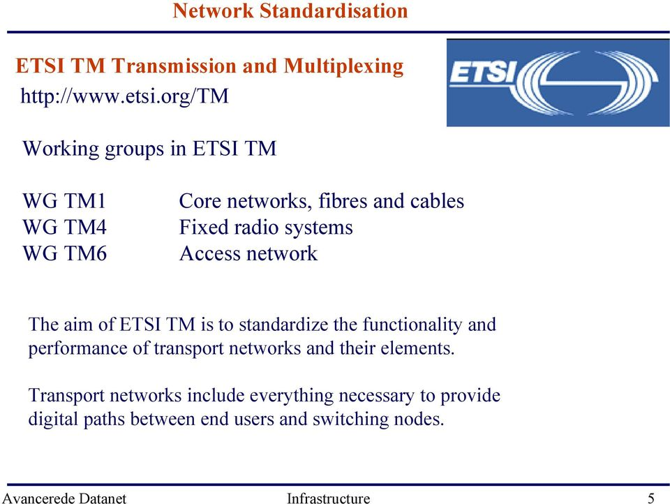 Fixed radio systems Access network The aim of ETSI TM is to standardize the functionality and performance of