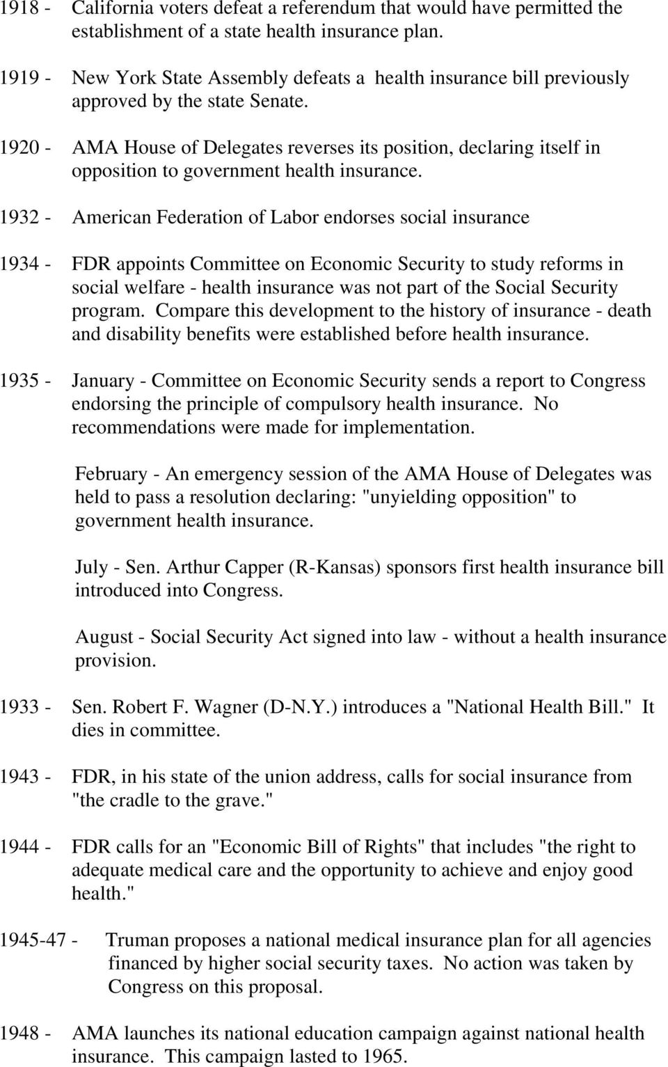 1920 - AMA House of Delegates reverses its position, declaring itself in opposition to government health insurance.
