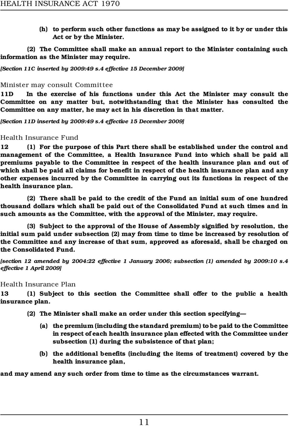 4 effective 15 December 2009] Minister may consult Committee 11D In the exercise of his functions under this Act the Minister may consult the Committee on any matter but, notwithstanding that the