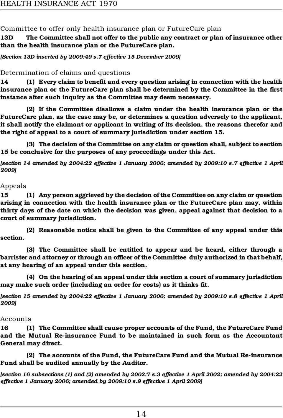 7 effective 15 December 2009] Determination of claims and questions 14 (1) Every claim to benefit and every question arising in connection with the health insurance plan or the FutureCare plan shall