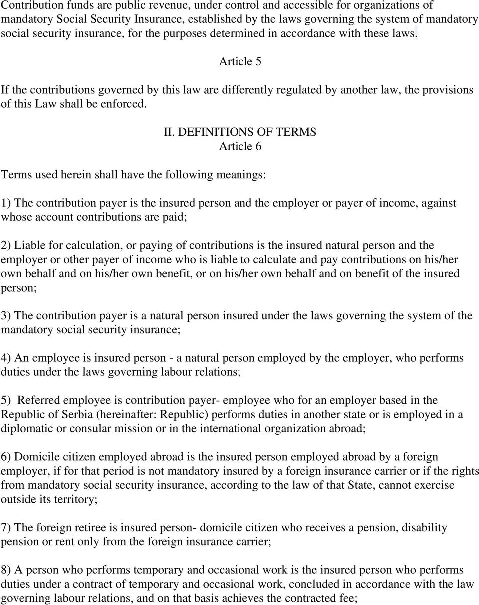 Article 5 If the contributions governed by this law are differently regulated by another law, the provisions of this Law shall be enforced. II.