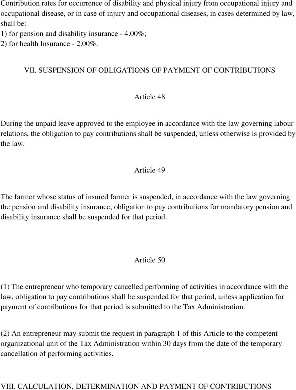 SUSPENSION OF OBLIGATIONS OF PAYMENT OF CONTRIBUTIONS Article 48 During the unpaid leave approved to the employee in accordance with the law governing labour relations, the obligation to pay