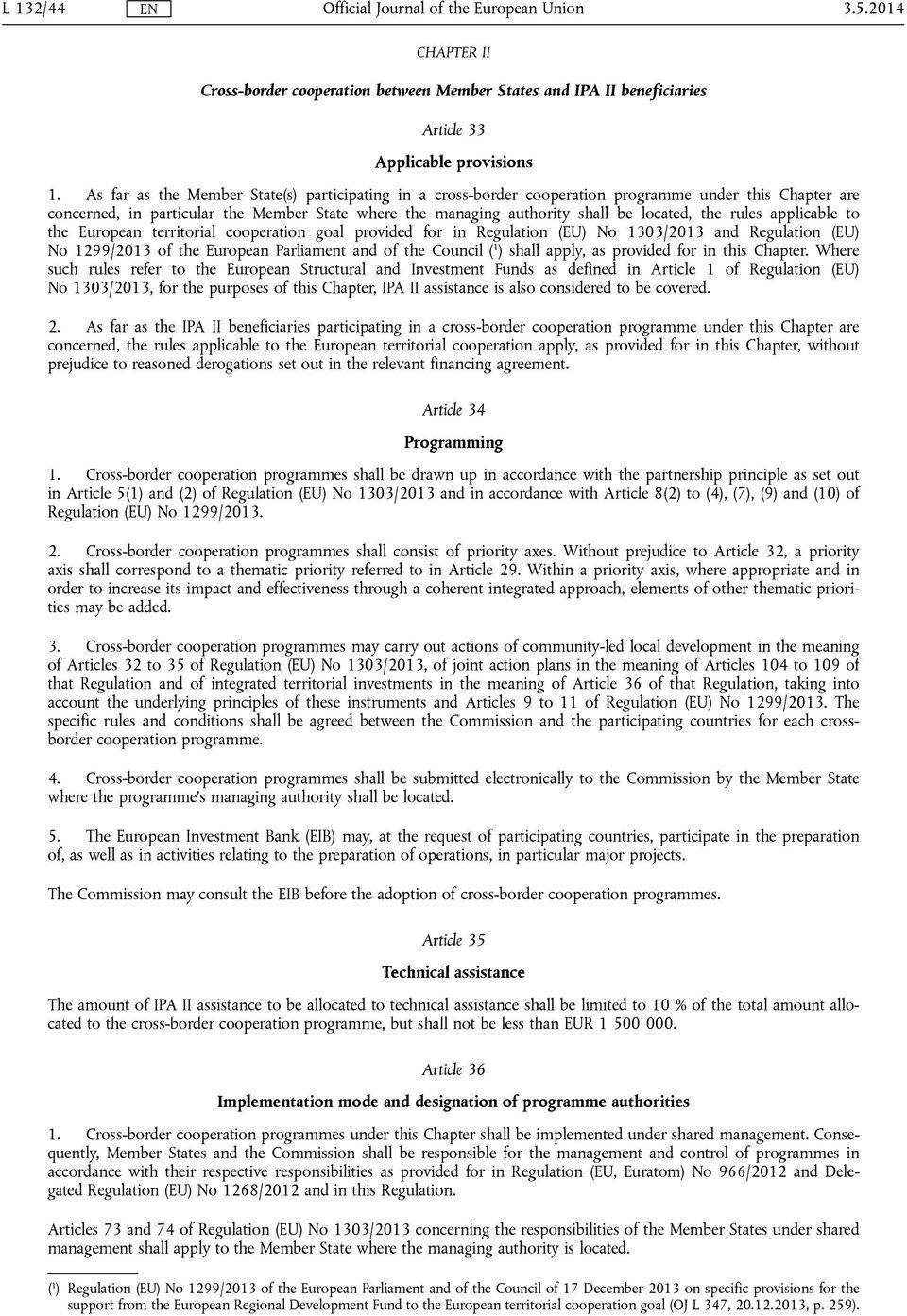 rules applicable to the European territorial cooperation goal provided for in Regulation (EU) No 1303/2013 and Regulation (EU) No 1299/2013 of the European Parliament and of the Council ( 1 ) shall