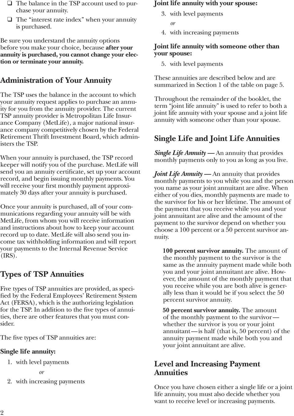 Administration of Your Annuity The TSP uses the balance in the account to which your annuity request applies to purchase an annuity for you from the annuity provider.