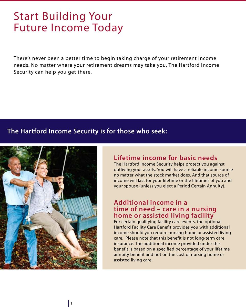 The Hartford Income Security is for those who seek: Lifetime income for basic needs The Hartford Income Security helps protect you against outliving your assets.
