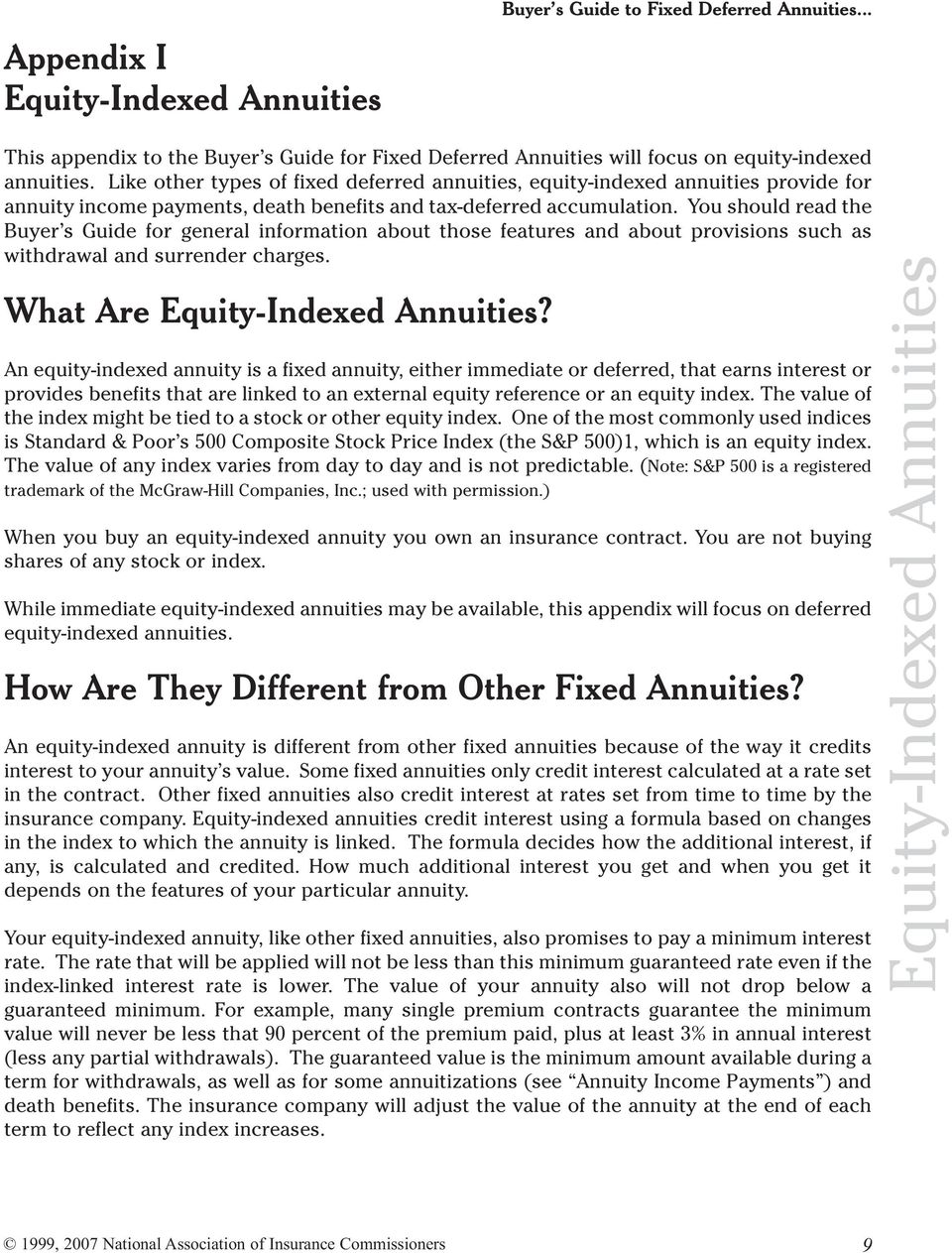 You should read the Buyer s Guide for general information about those features and about provisions such as withdrawal and surrender charges. What Are Equity-Indexed Annuities?