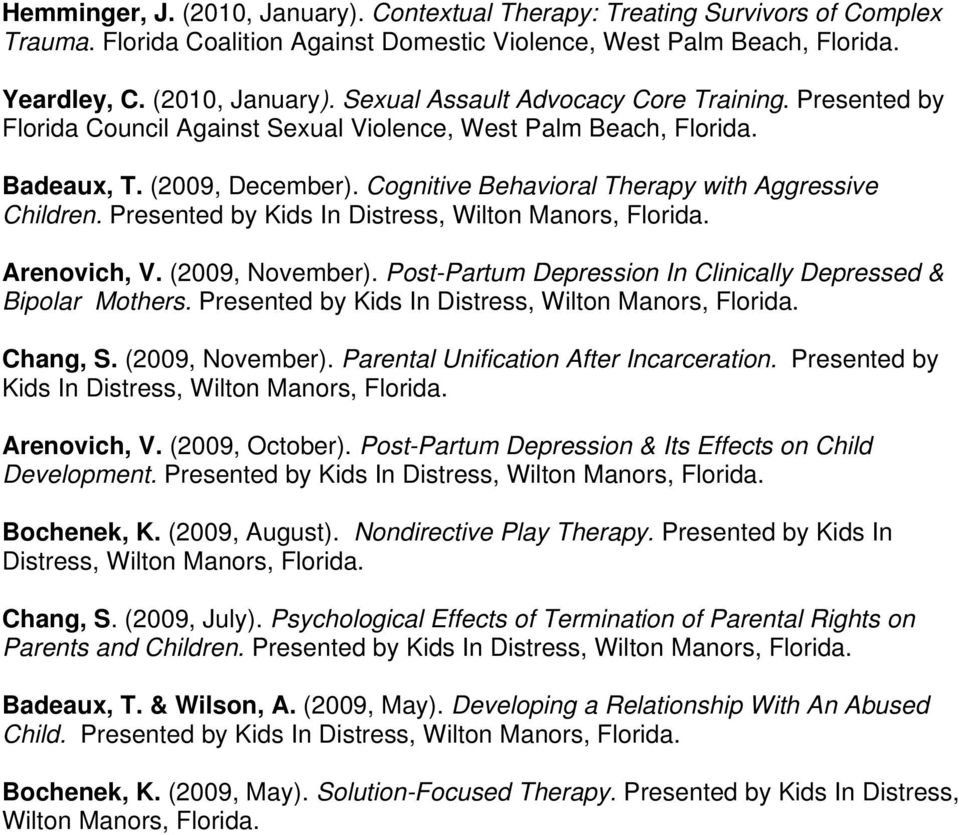 Presented by Kids In Distress, Wilton Manors, Florida. Arenovich, V. (2009, November). Post-Partum Depression In Clinically Depressed & Bipolar Mothers.