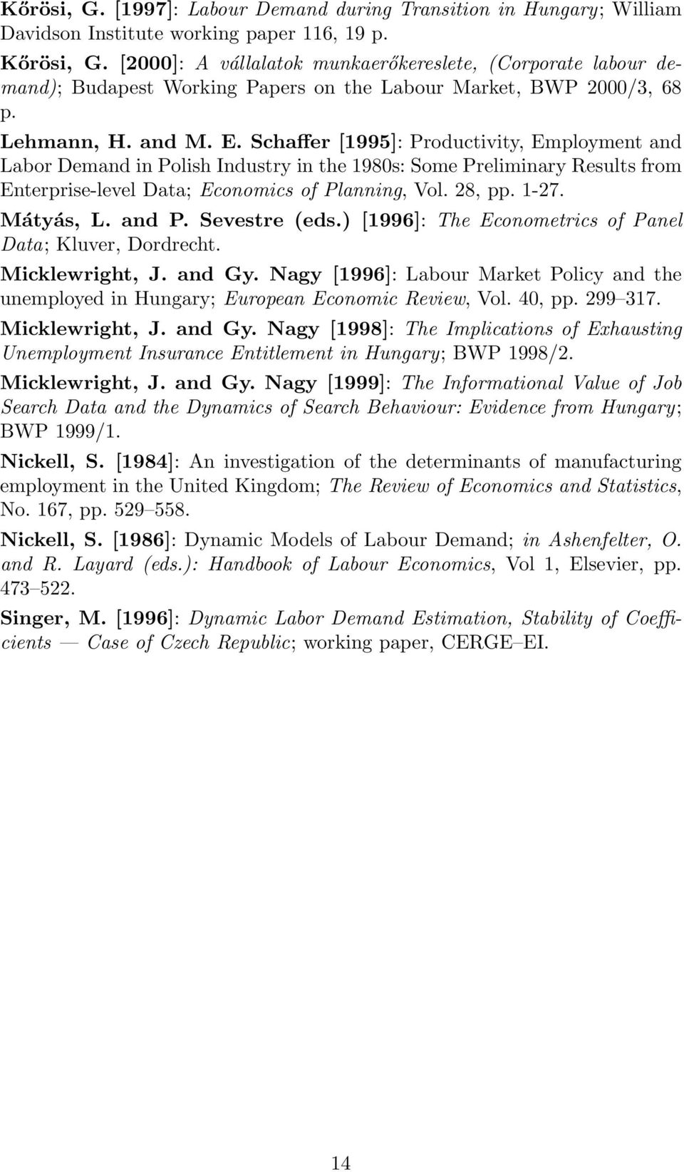 Schaffer [1995]: Productivity, Employment and Labor Demand in Polish Industry in the 1980s: Some Preliminary Results from Enterprise-level Data; Economics of Planning, Vol. 28, pp. 1-27. Mátyás, L.