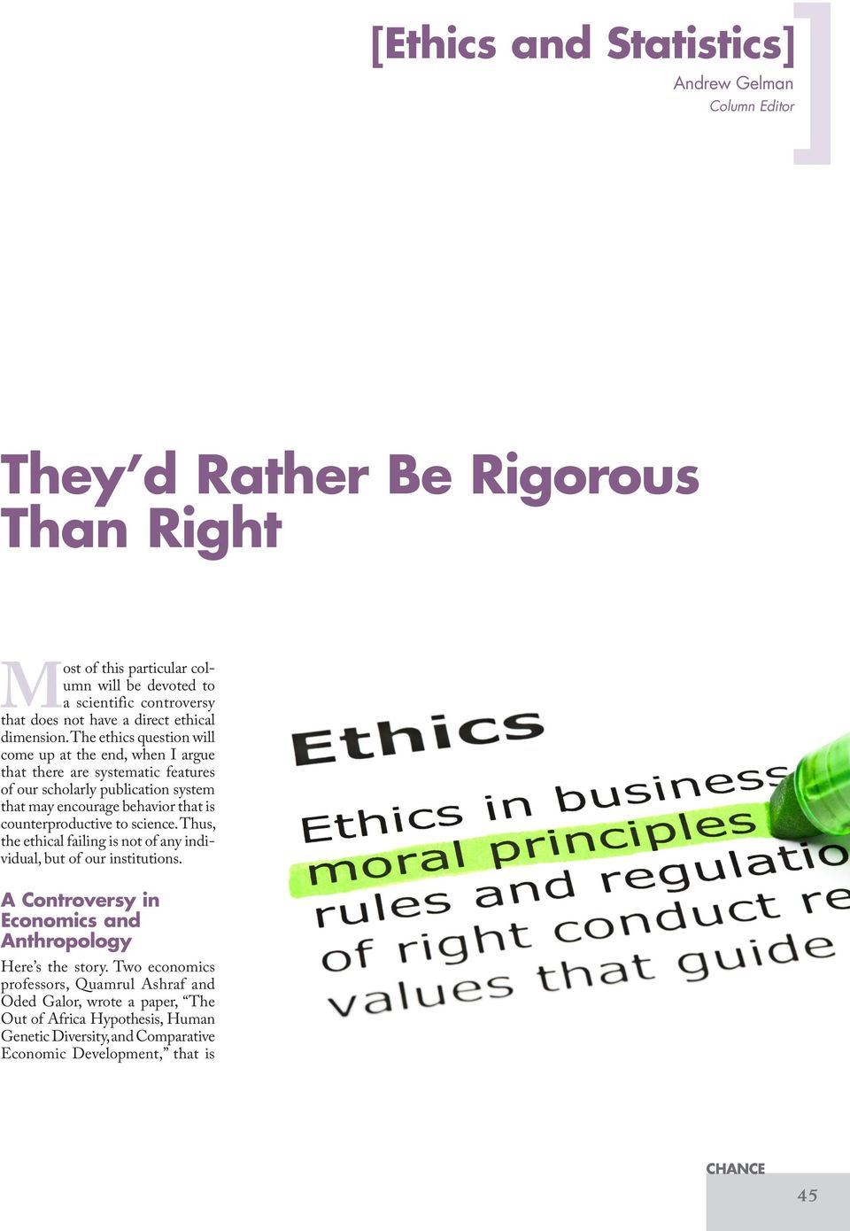 The ethics question will come up at the end, when I argue that there are systematic features of our scholarly publication system that may encourage behavior that is