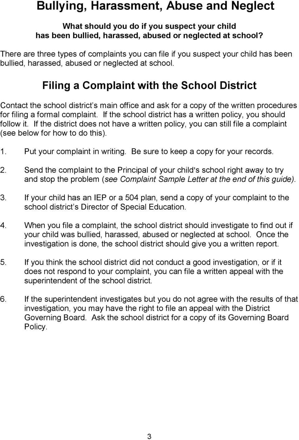 Filing a Complaint with the School District Contact the school district s main office and ask for a copy of the written procedures for filing a formal complaint.