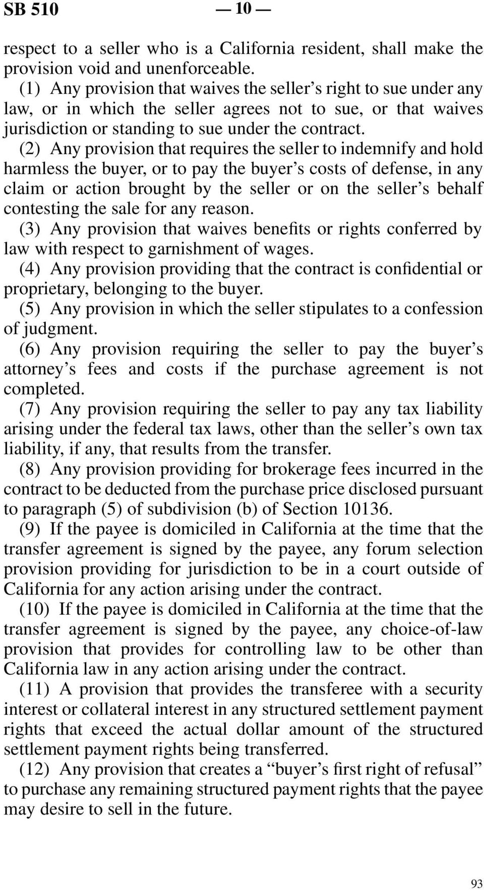 (2) Any provision that requires the seller to indemnify and hold harmless the buyer, or to pay the buyer s costs of defense, in any claim or action brought by the seller or on the seller s behalf