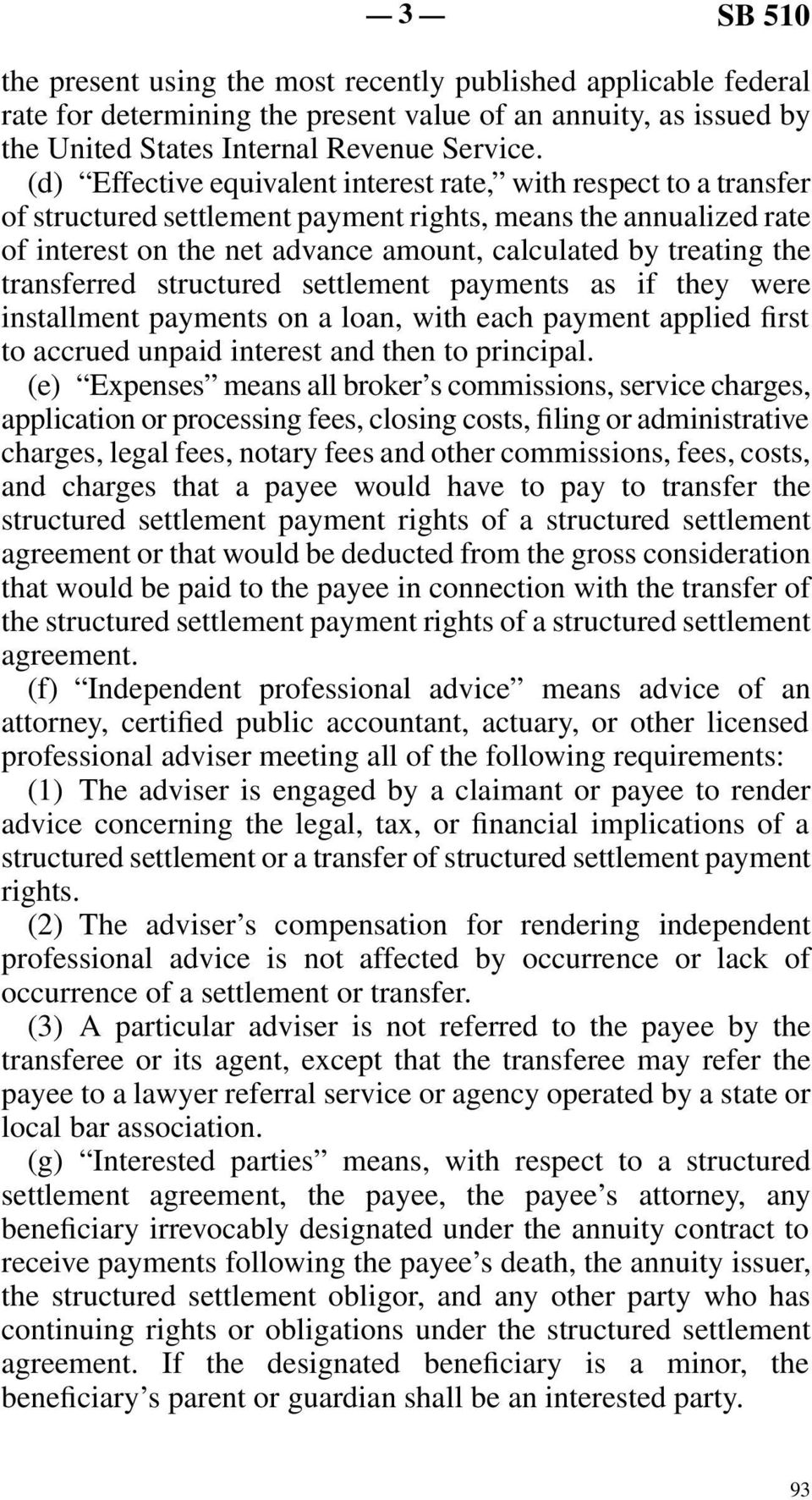transferred structured settlement payments as if they were installment payments on a loan, with each payment applied first to accrued unpaid interest and then to principal.