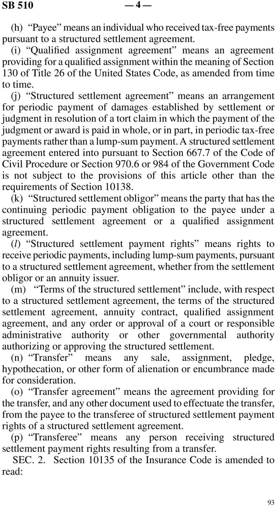 (j) Structured settlement agreement means an arrangement for periodic payment of damages established by settlement or judgment in resolution of a tort claim in which the payment of the judgment or