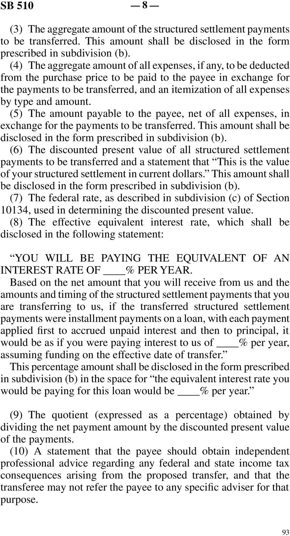 type and amount. (5) The amount payable to the payee, net of all expenses, in exchange for the payments to be transferred. This amount shall be disclosed in the form prescribed in subdivision (b).
