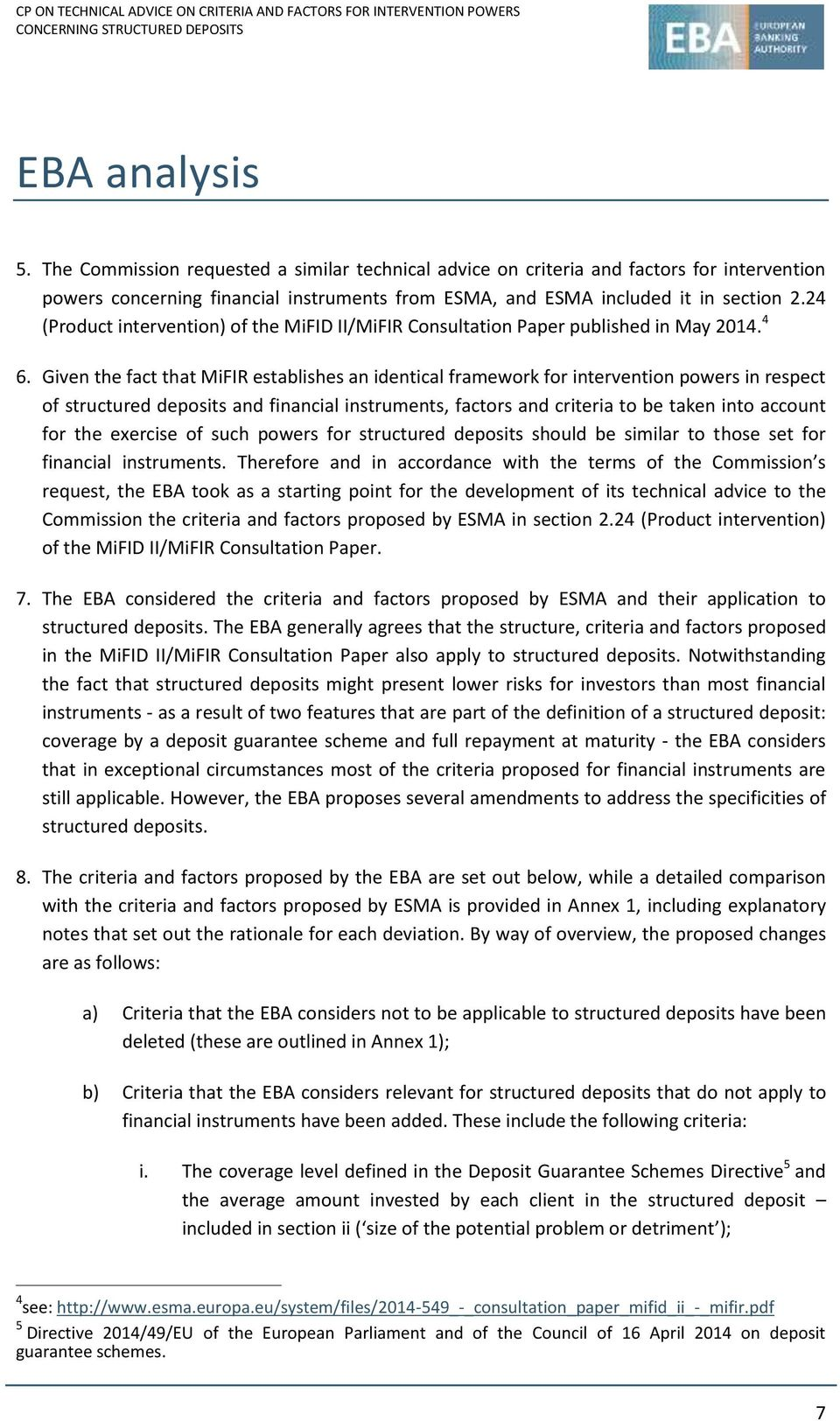 Given the fact that MiFIR establishes an identical framework for intervention powers in respect of structured deposits and financial instruments, factors and criteria to be taken into account for the
