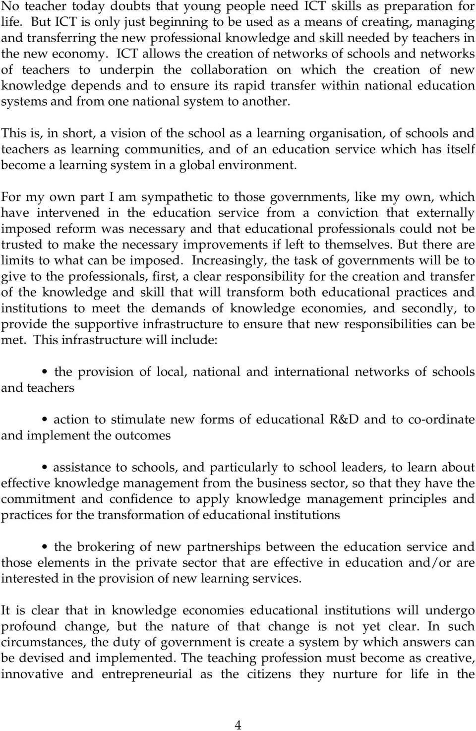 ICT allows the creation of networks of schools and networks of teachers to underpin the collaboration on which the creation of new knowledge depends and to ensure its rapid transfer within national
