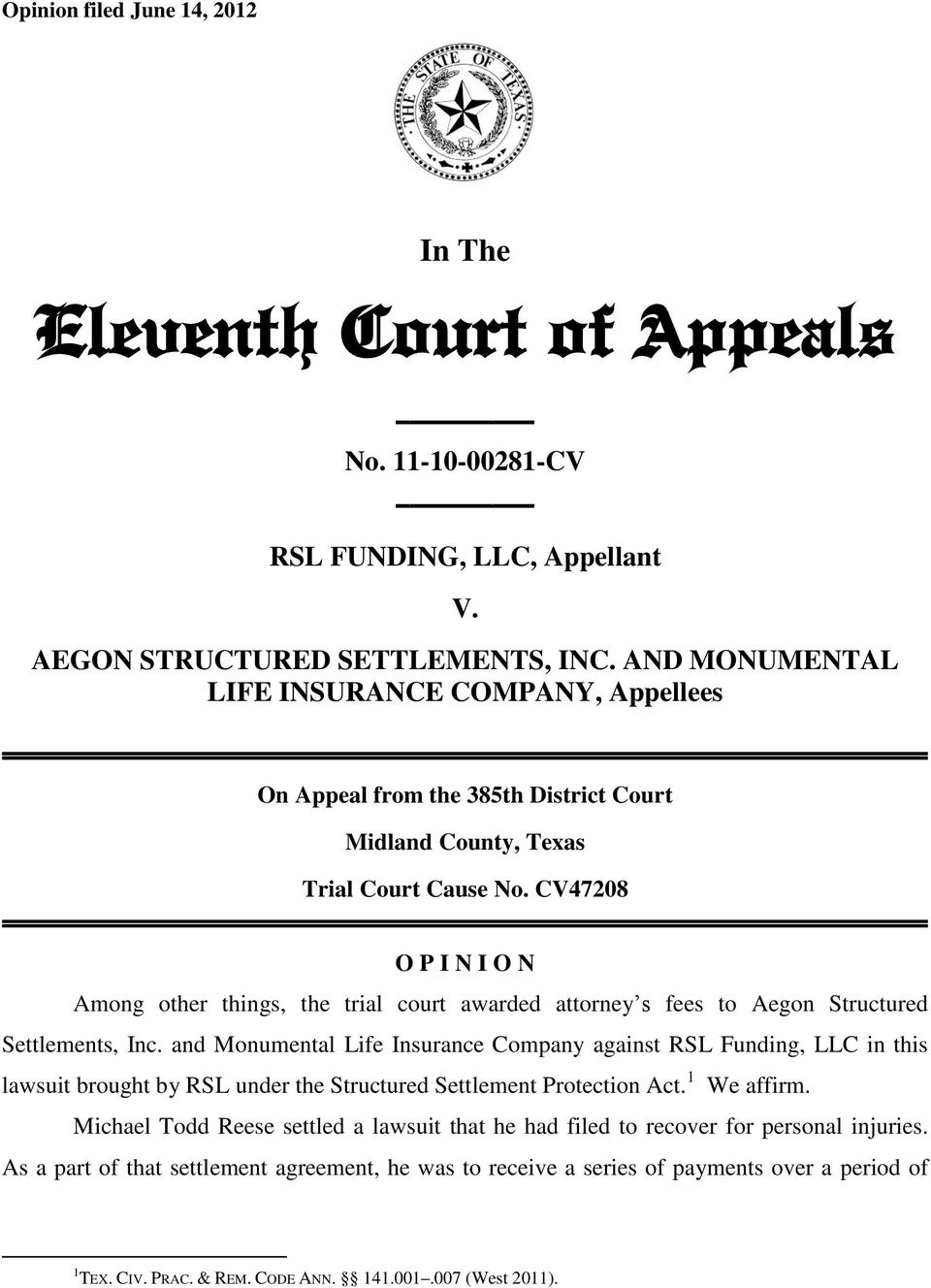 CV47208 O P I N I O N Among other things, the trial court awarded attorney s fees to Aegon Structured Settlements, Inc.