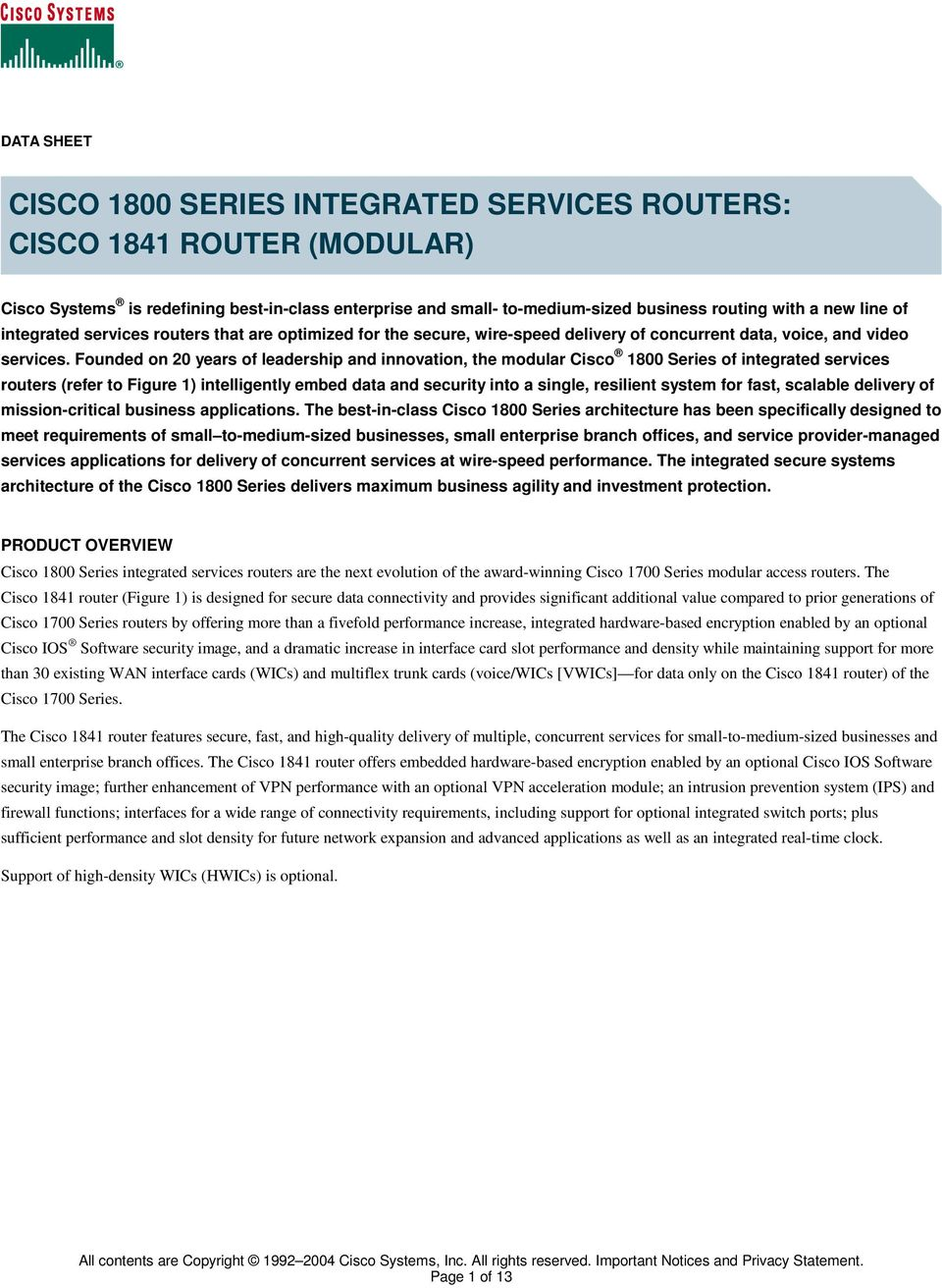 Founded on 20 years of leadership and innovation, the modular Cisco 1800 Series of integrated services routers (refer to Figure 1) intelligently embed data and security into a single, resilient