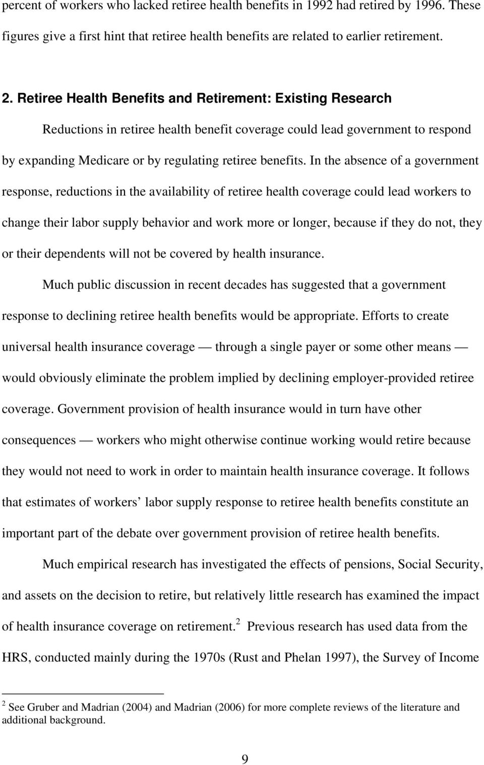 In the absence of a government response, reductions in the availability of retiree health coverage could lead workers to change their labor supply behavior and work more or longer, because if they do