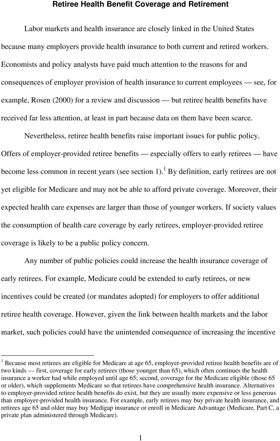 Economists and policy analysts have paid much attention to the reasons for and consequences of employer provision of health insurance to current employees see, for example, Rosen (2000) for a review