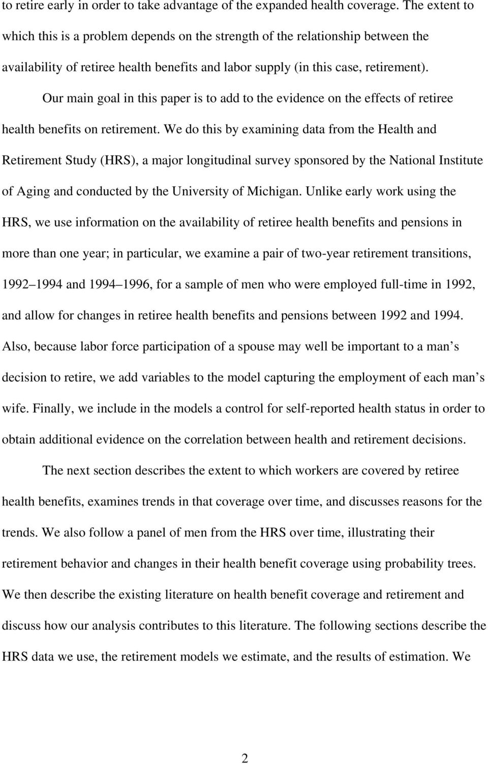 Our main goal in this paper is to add to the evidence on the effects of retiree health benefits on retirement.