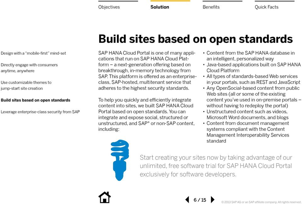 To help you quickly and efficiently integrate content into sites, we built SAP HANA Cloud Portal based on open standards.