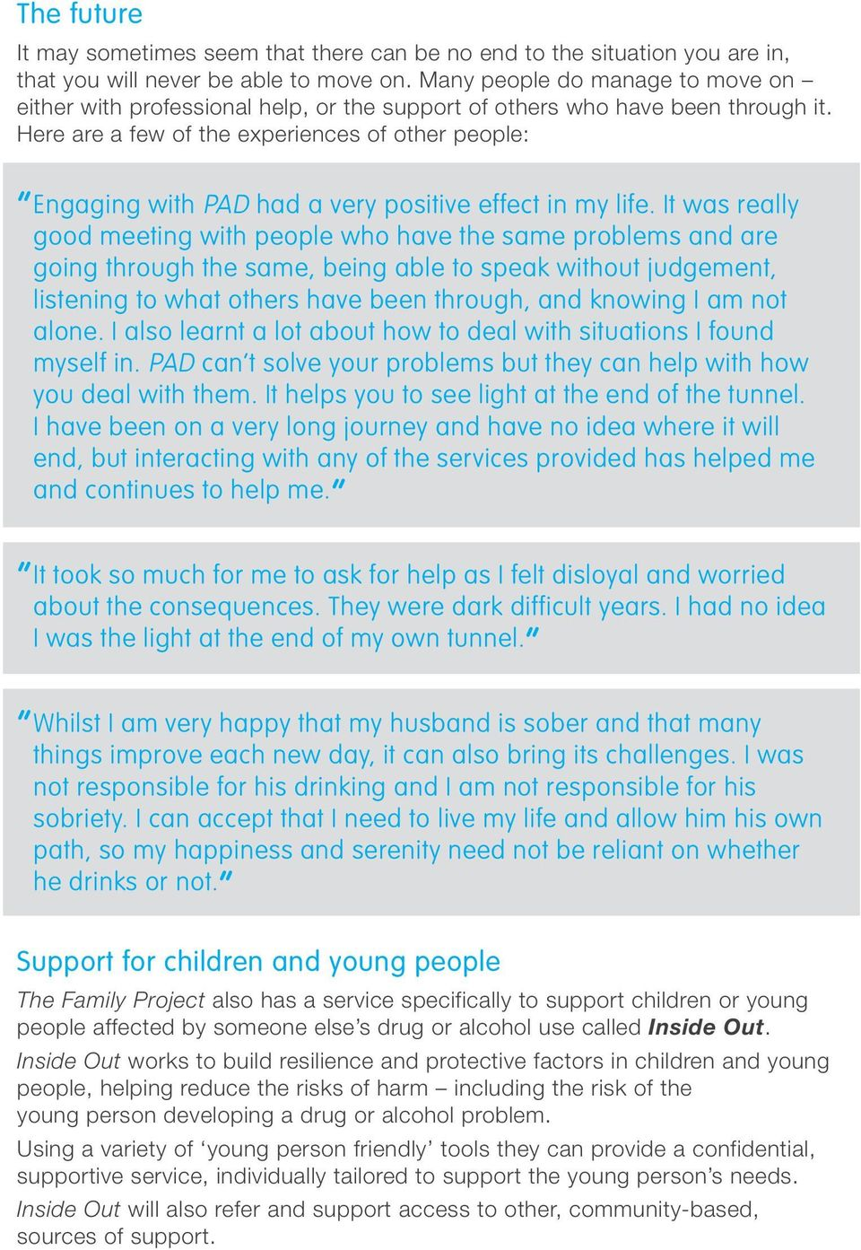 Here are a few of the experiences of other people: Engaging with PAD had a very positive effect in my life.