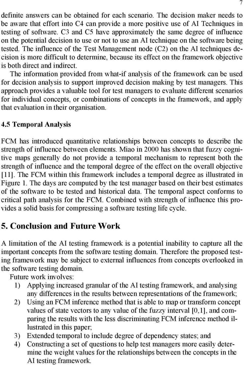 The influence of the Test Management node (2) on the AI techniques decision is more difficult to determine, because its effect on the framework objective is both direct and indirect.