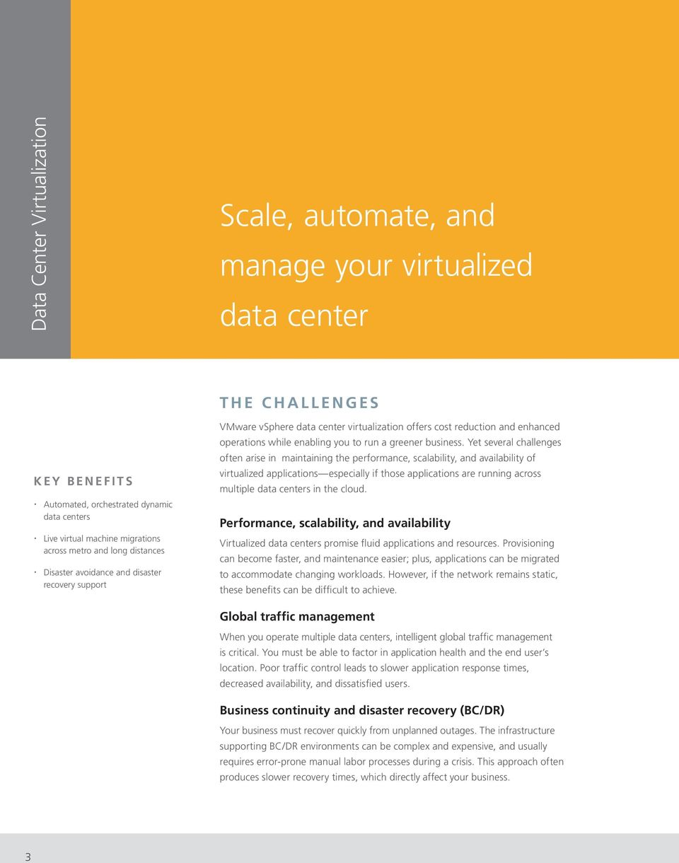 Yet several challenges often arise in maintaining the performance, scalability, and availability of virtualized applications especially if those applications are running across multiple data centers