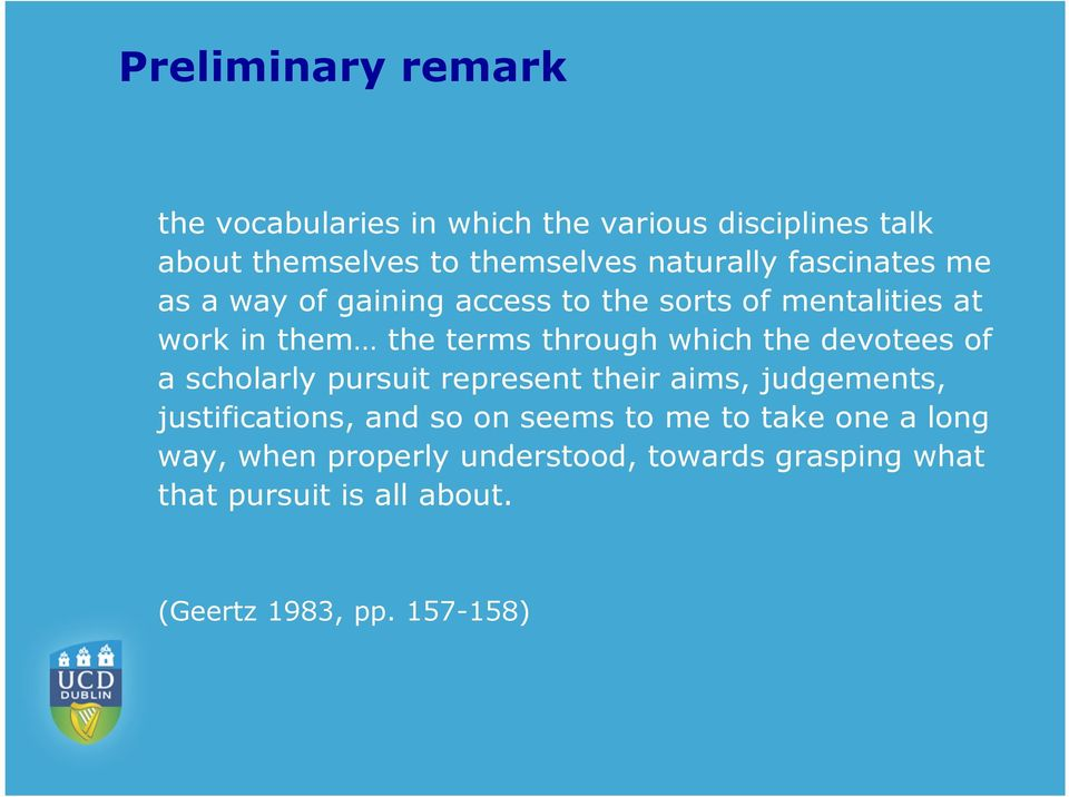 devotees of a scholarly pursuit represent their aims, judgements, justifications, and so on seems to me to take