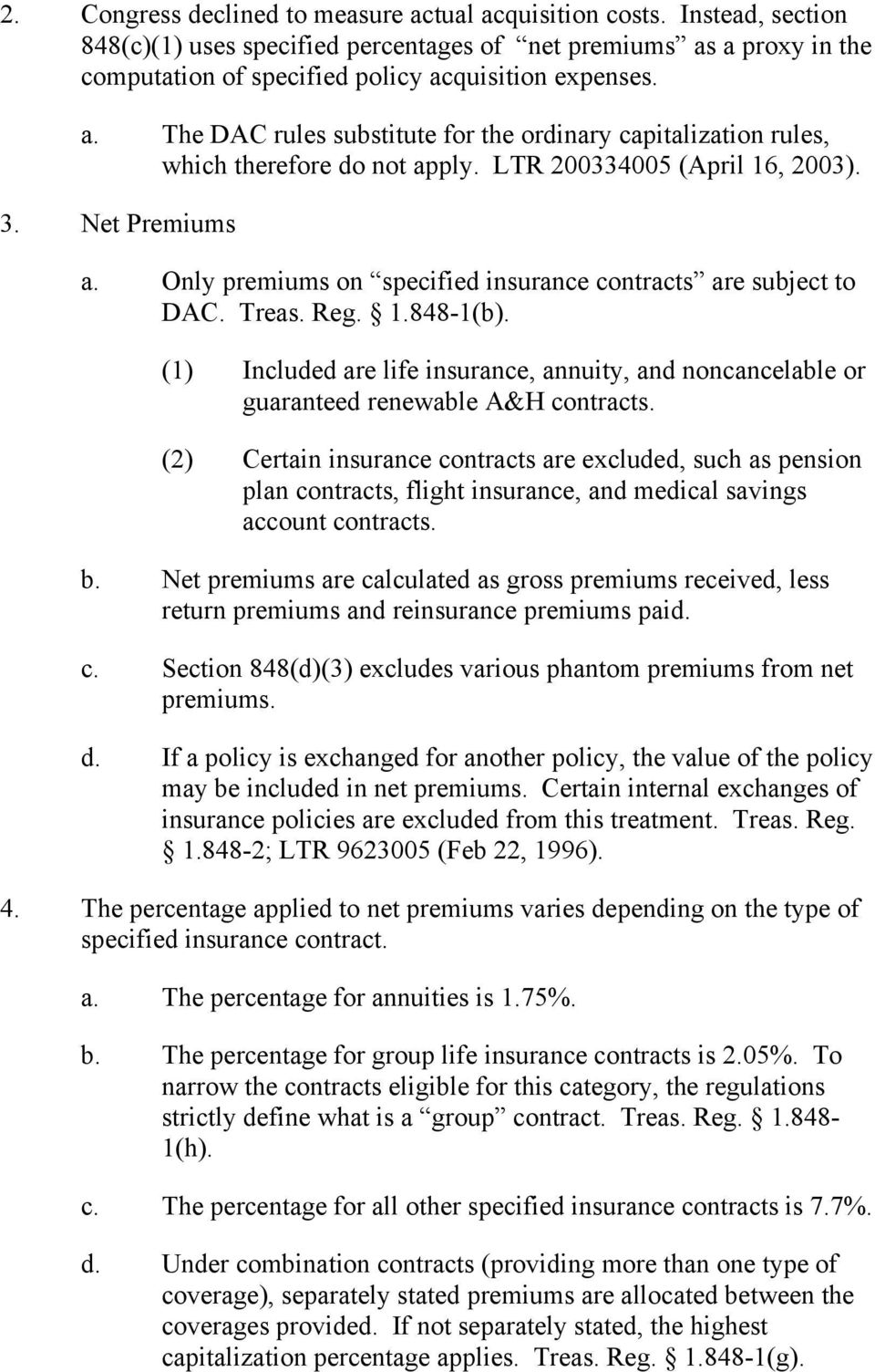 Only premiums on specified insurance contracts are subject to DAC. Treas. Reg. 1.848-1(b). (1) Included are life insurance, annuity, and noncancelable or guaranteed renewable A&H contracts.