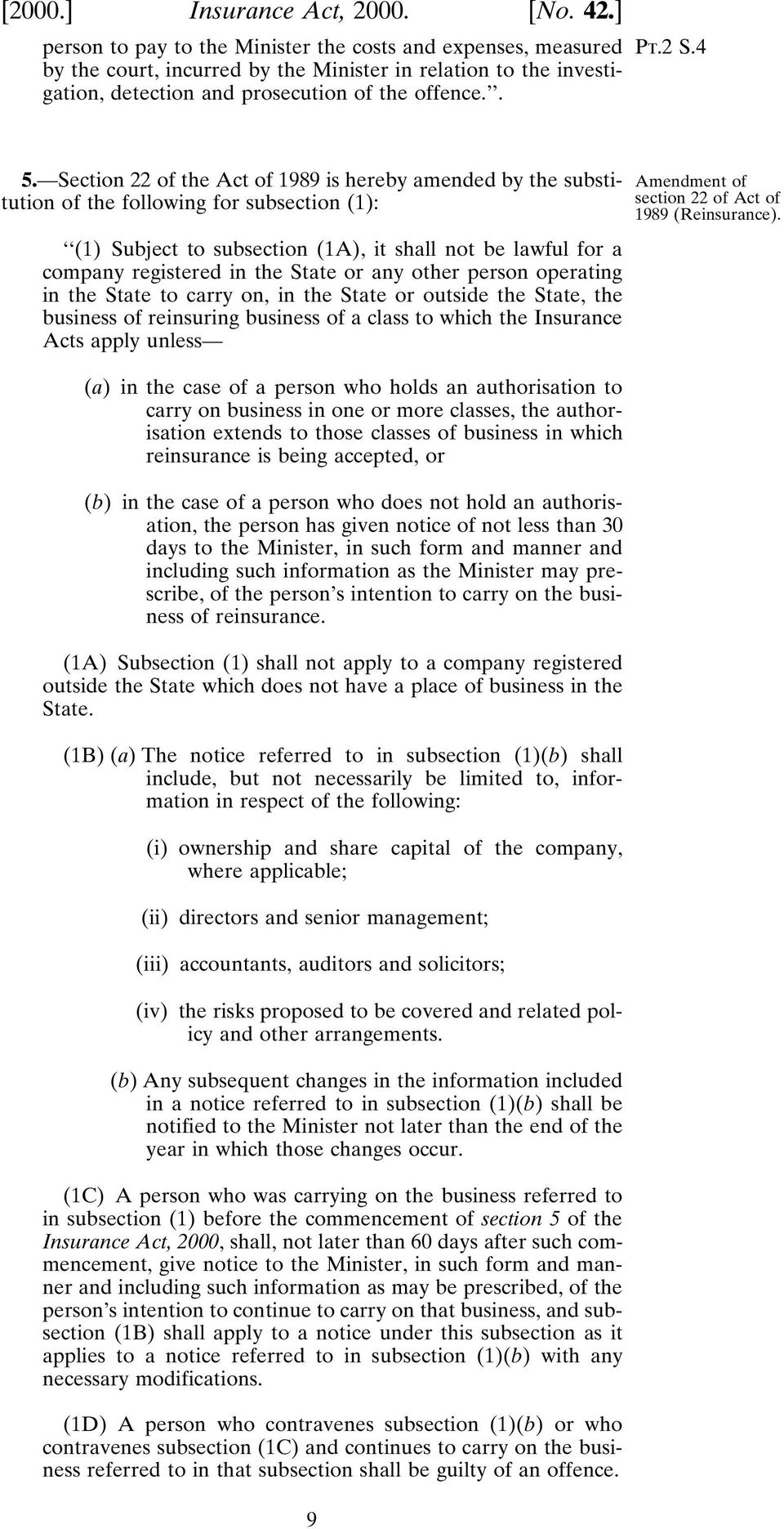 Section 22 of the Act of 1989 is hereby amended by the substitution of the following for subsection (1): (1) Subject to subsection (1A), it shall not be lawful for a company registered in the State