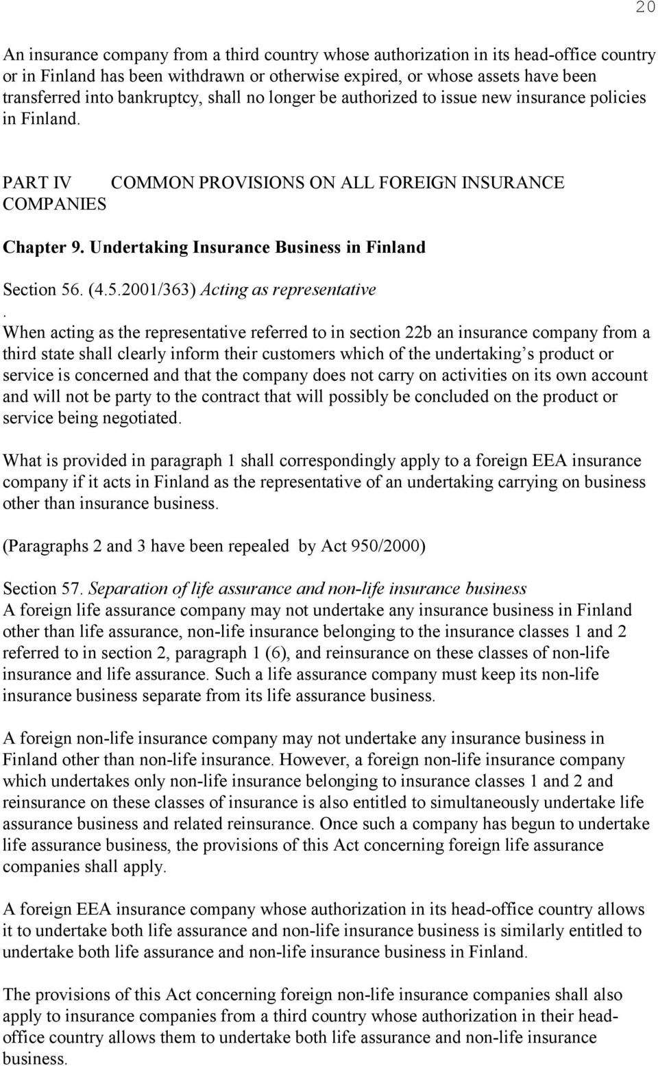 Undertaking Insurance Business in Finland Section 56. (4.5.2001/363) Acting as representative.