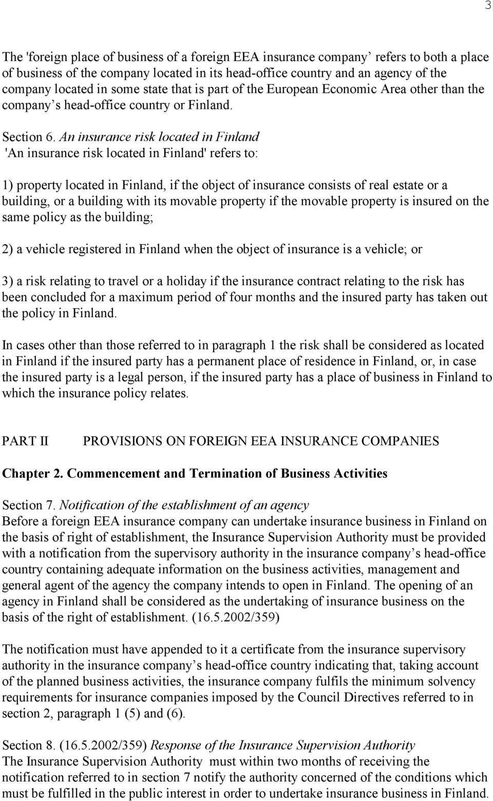An insurance risk located in Finland 'An insurance risk located in Finland' refers to: 1) property located in Finland, if the object of insurance consists of real estate or a building, or a building