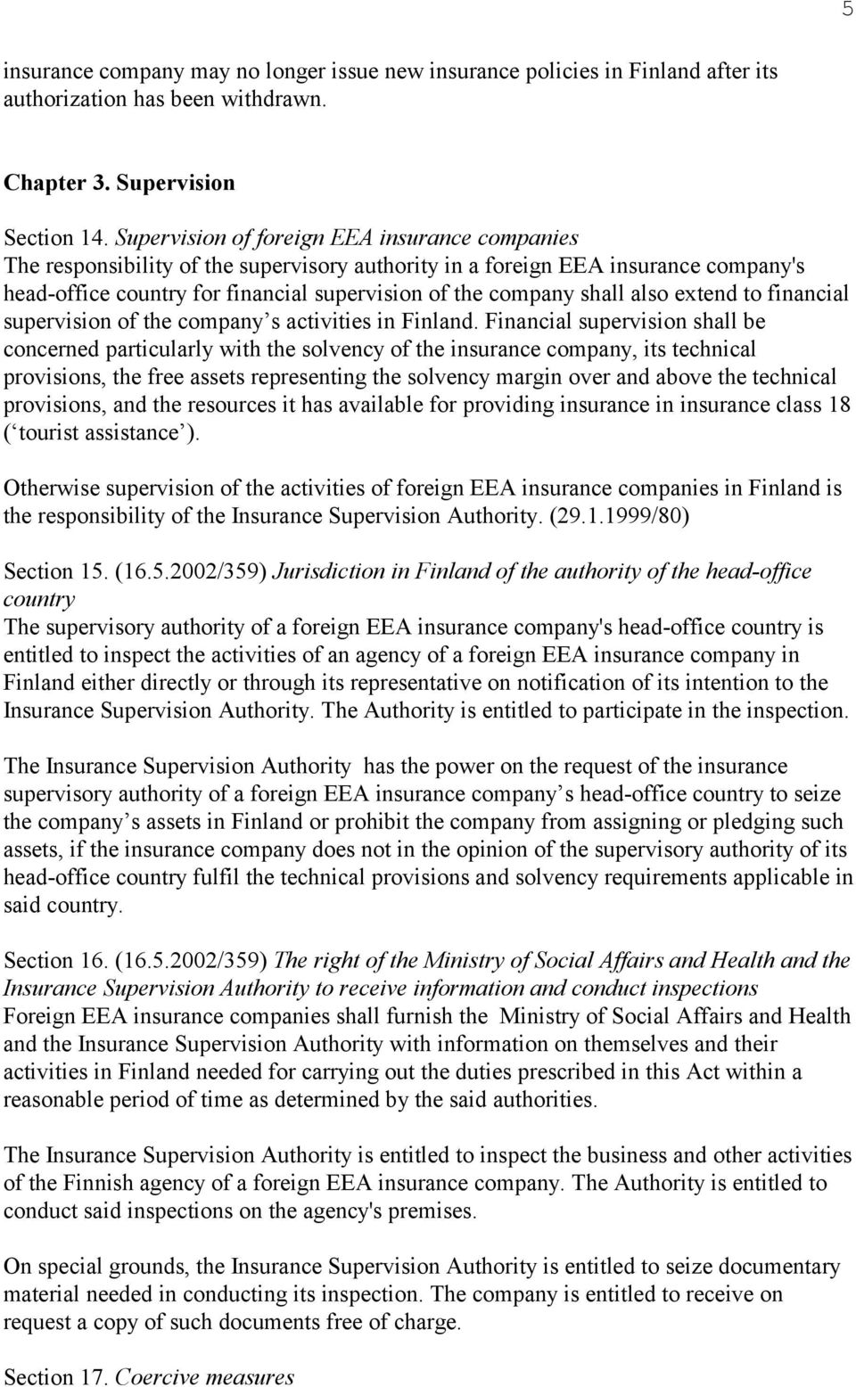 also extend to financial supervision of the company s activities in Finland.