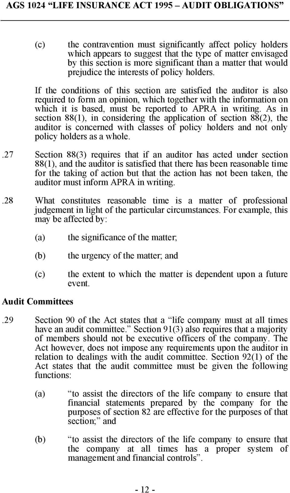 If the conditions of this section are satisfied the auditor is also required to form an opinion, which together with the information on which it is based, must be reported to APRA in writing.