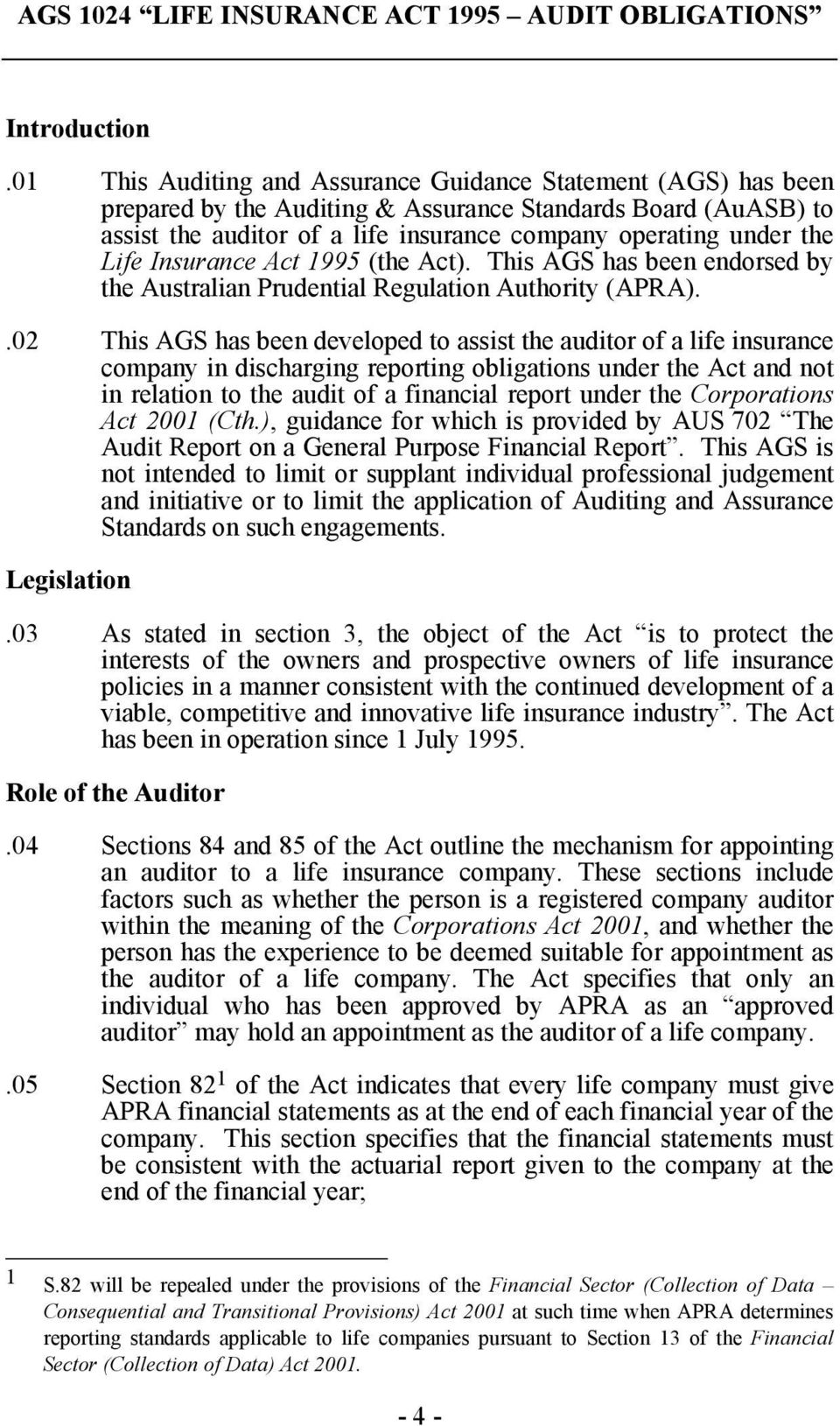 Life Insurance Act 1995 (the Act). This AGS has been endorsed by the Australian Prudential Regulation Authority (APRA).