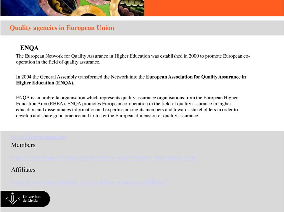 Mòdul II (20 hores) ENQA is an umbrella organisation which represents quality assurance organisations from the European Higher Education Area (EHEA).
