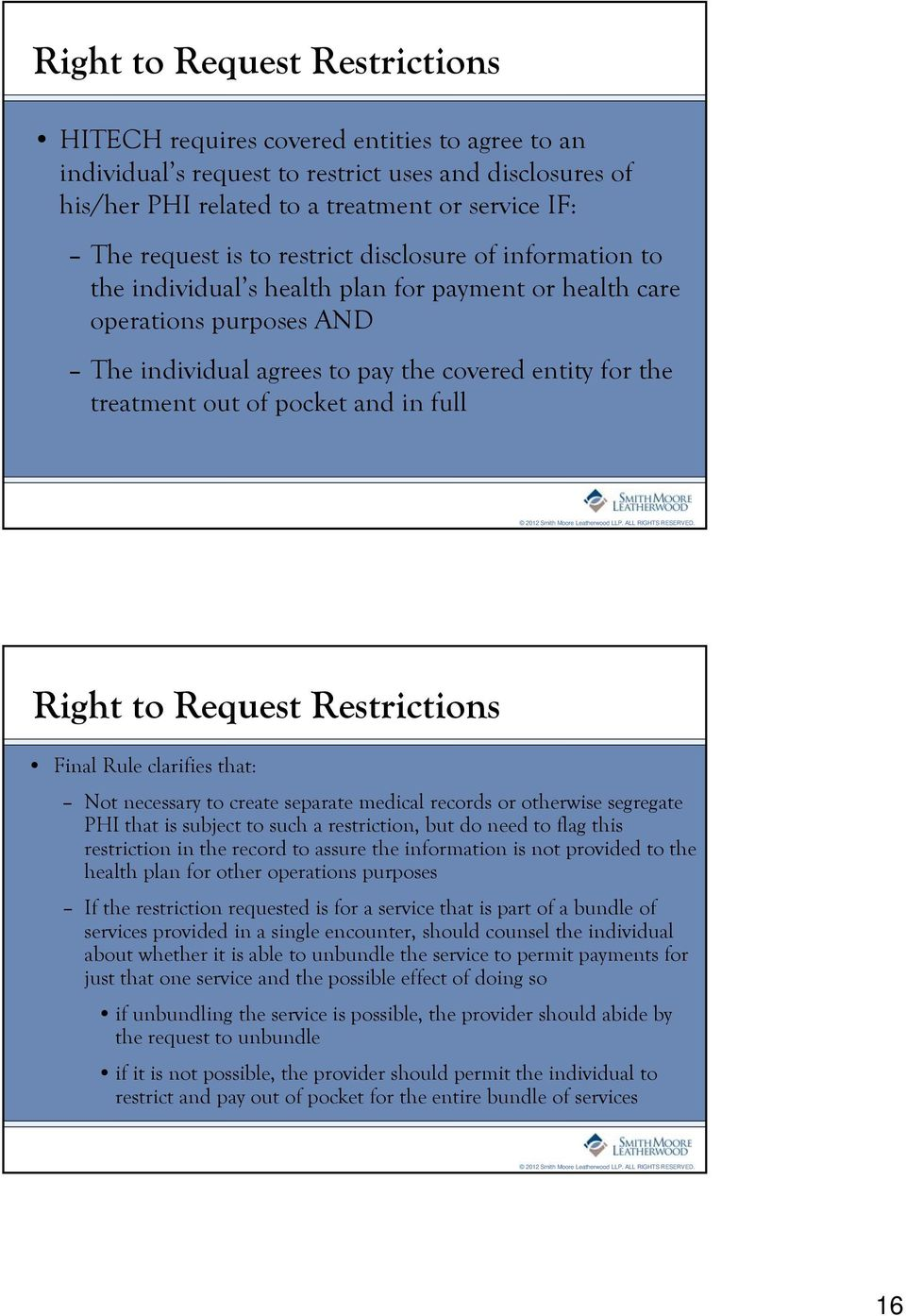 pocket and in full Right to Request Restrictions Final Rule clarifies that: Not necessary to create separate medical records or otherwise segregate PHI that is subject to such a restriction, but do