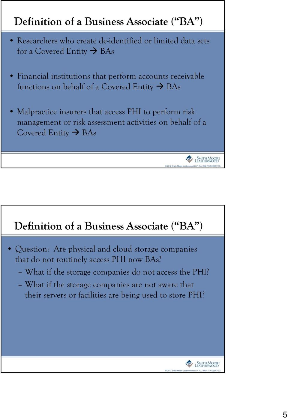 behalf of a Covered Entity BAs Definition of a Business Associate ( BA ) Question: Are physical and cloud storage companies that do not routinely access PHI now