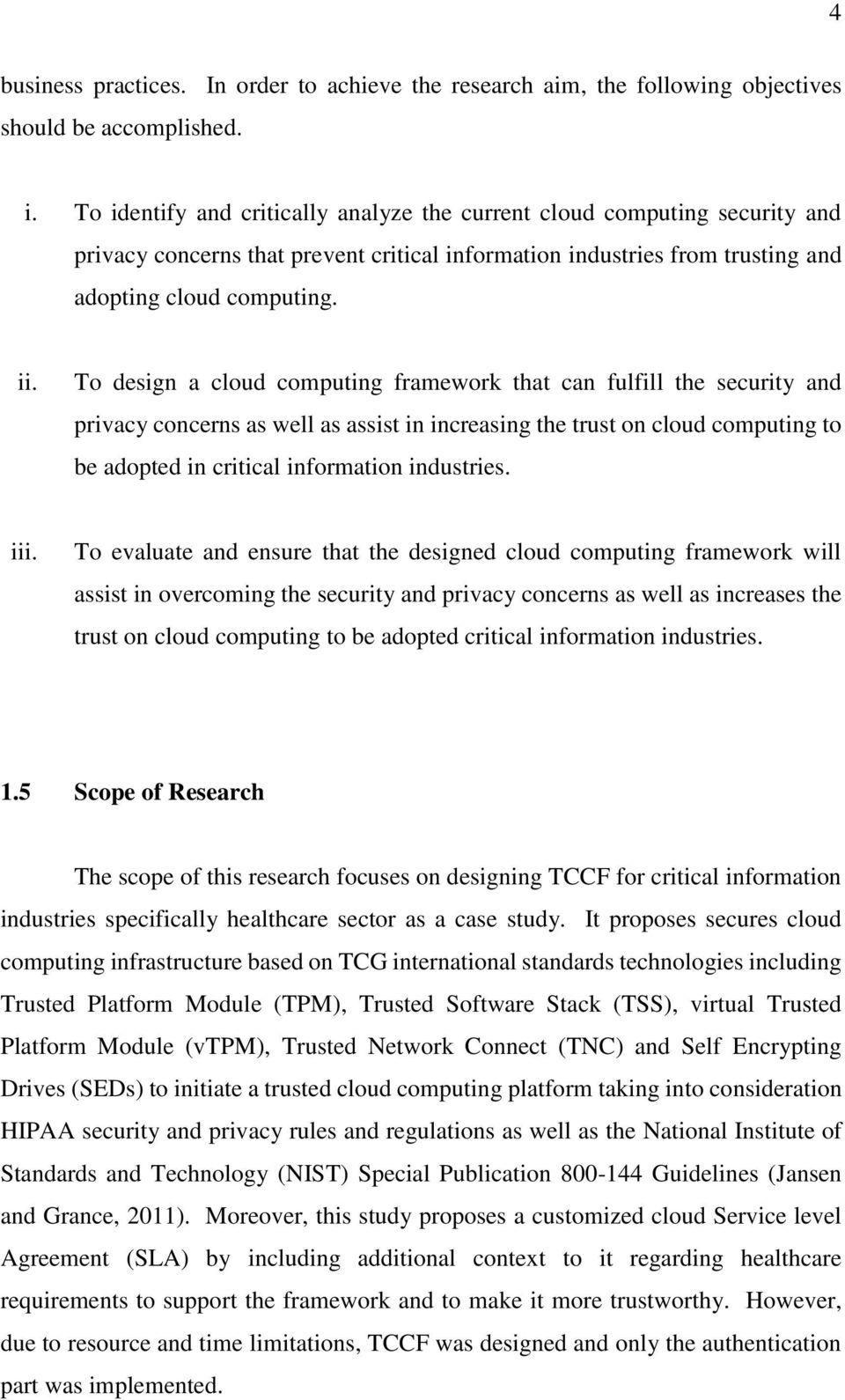 To design a cloud computing framework that can fulfill the security and privacy concerns as well as assist in increasing the trust on cloud computing to be adopted in critical information industries.