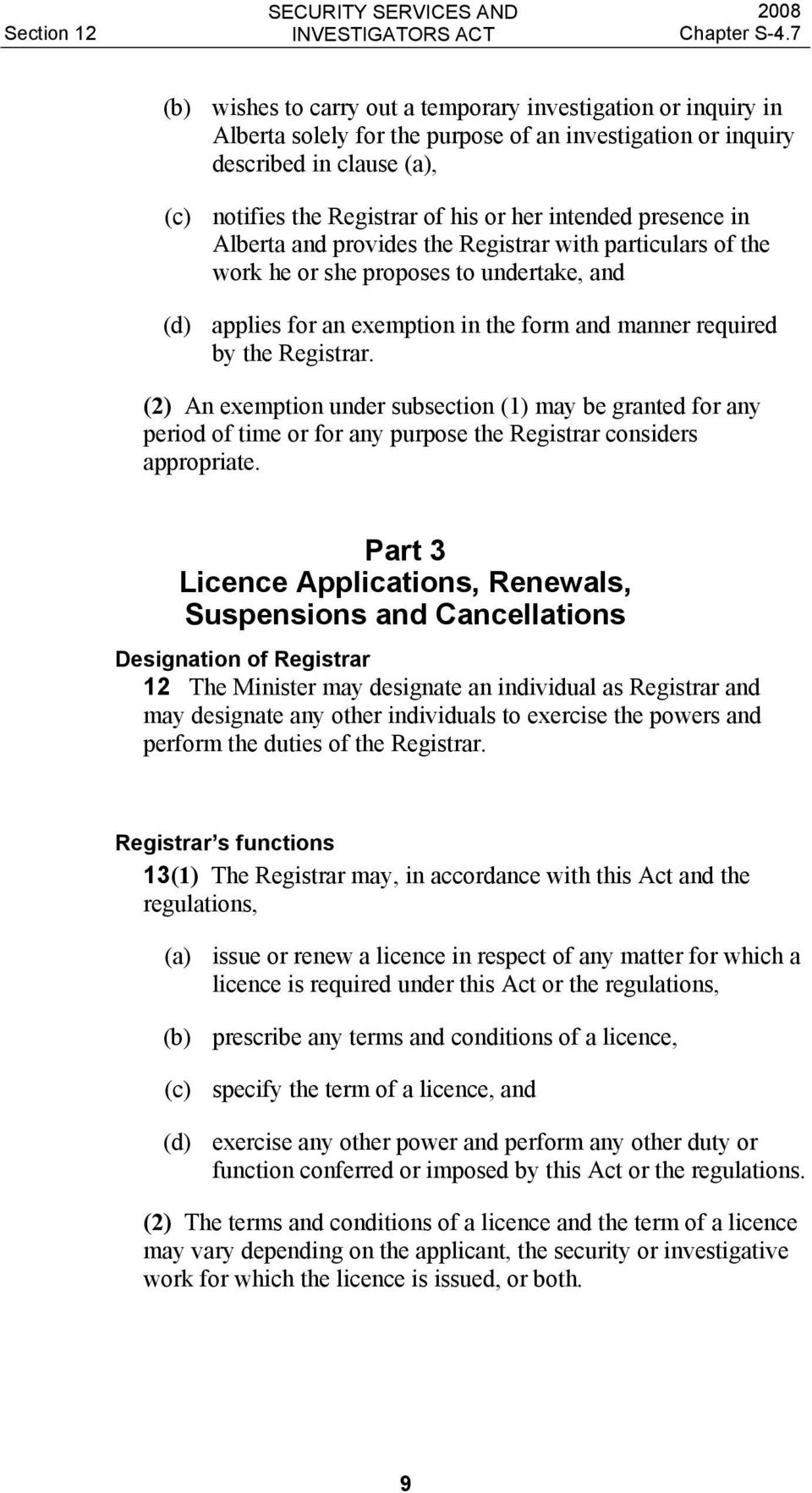 Registrar. (2) An exemption under subsection (1) may be granted for any period of time or for any purpose the Registrar considers appropriate.