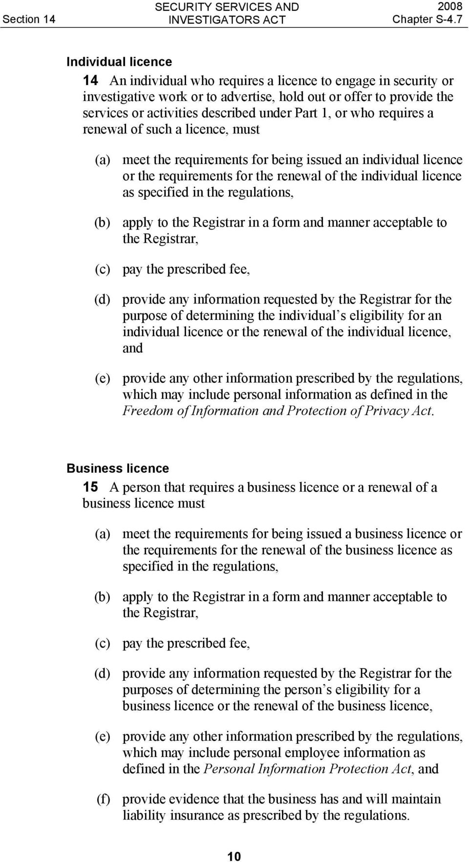 specified in the regulations, (b) apply to the Registrar in a form and manner acceptable to the Registrar, (c) pay the prescribed fee, (d) provide any information requested by the Registrar for the