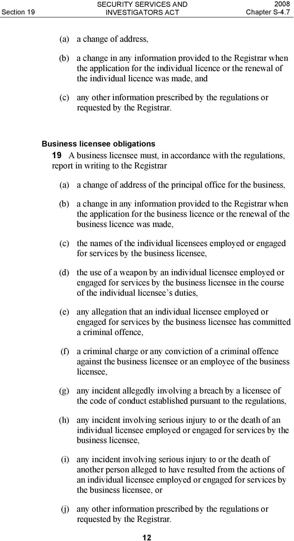 Business licensee obligations 19 A business licensee must, in accordance with the regulations, report in writing to the Registrar (a) a change of address of the principal office for the business, (b)