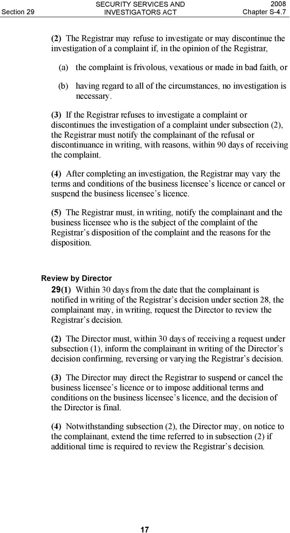 (3) If the Registrar refuses to investigate a complaint or discontinues the investigation of a complaint under subsection (2), the Registrar must notify the complainant of the refusal or