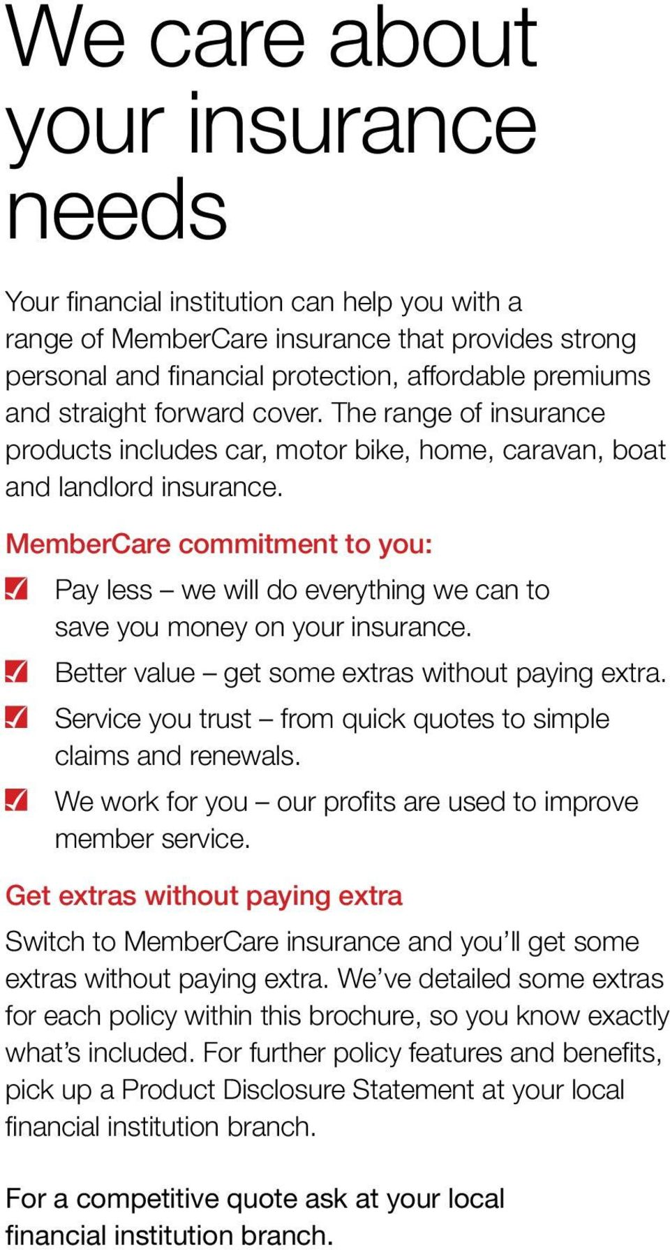 MemberCare commitment to you: Pay less we will do everything we can to save you money on your insurance. Better value get some extras without paying extra.