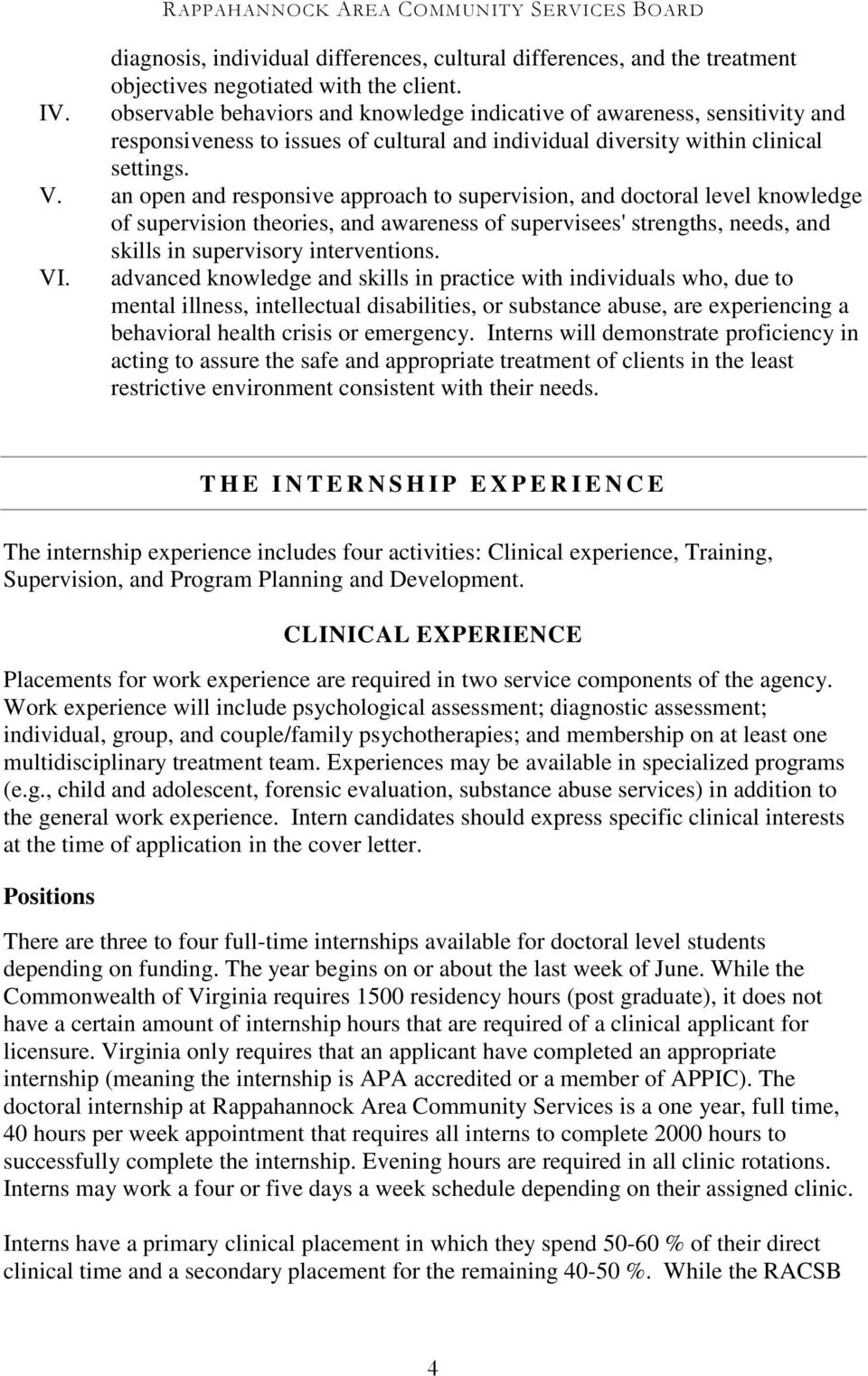 an open and responsive approach to supervision, and doctoral level knowledge of supervision theories, and awareness of supervisees' strengths, needs, and skills in supervisory interventions. VI.