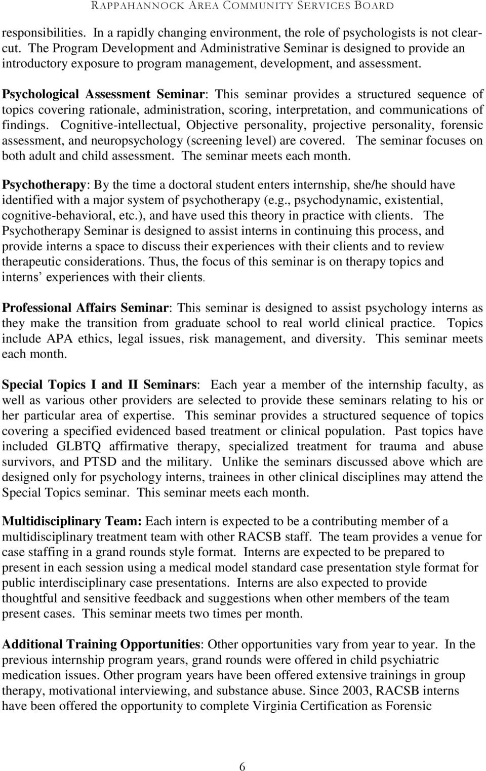Psychological Assessment Seminar: This seminar provides a structured sequence of topics covering rationale, administration, scoring, interpretation, and communications of findings.